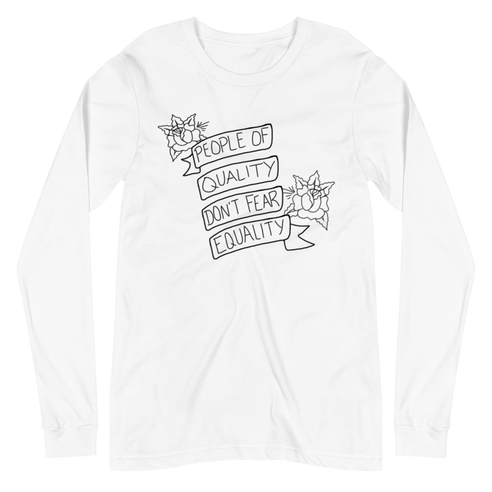 People Of Quality Don't Fear Equality -- Unisex Long Sleeve