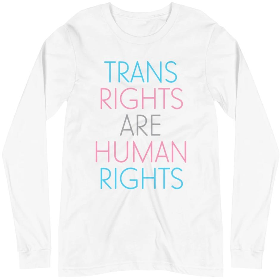 Trans Rights Are Human Rights -- Unisex Long Sleeve