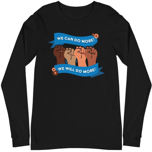 We Can Do More! We Will Do More! #BlackLivesMatter -- Unisex Long Sleeve