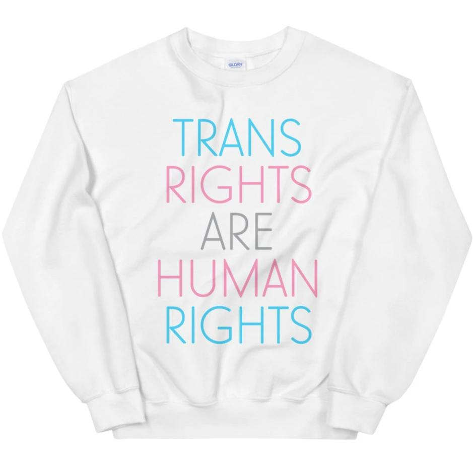 Trans Rights Are Human Rights -- Sweatshirt