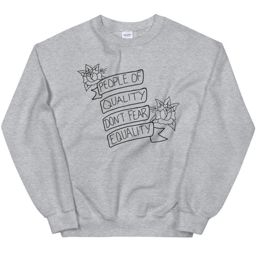 People of Quality Don't Fear Equality -- Sweatshirt