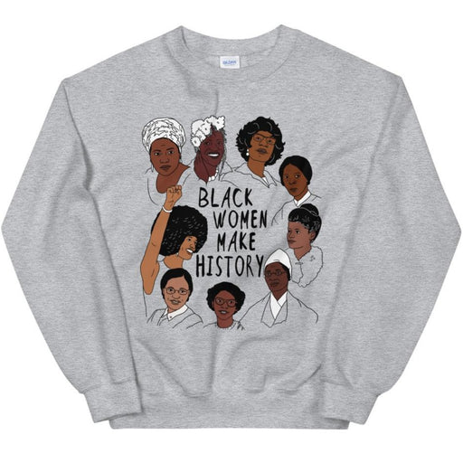 Black Women Make History -- Sweatshirt