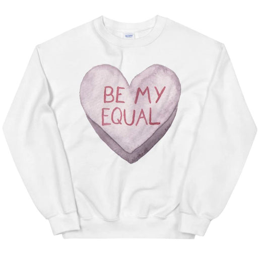 Be My Equal -- Sweatshirt