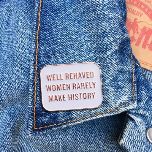Well Behaved Women Rarely Make History -- Enamel Pin