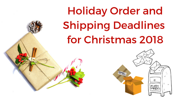 Holiday Order and Shipping Deadlines for Christmas 2018