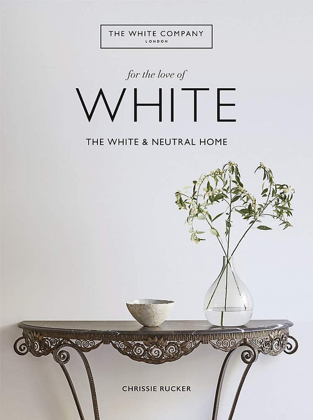 For the Love of White: The White & Neutral Home by Chrissie Rucker