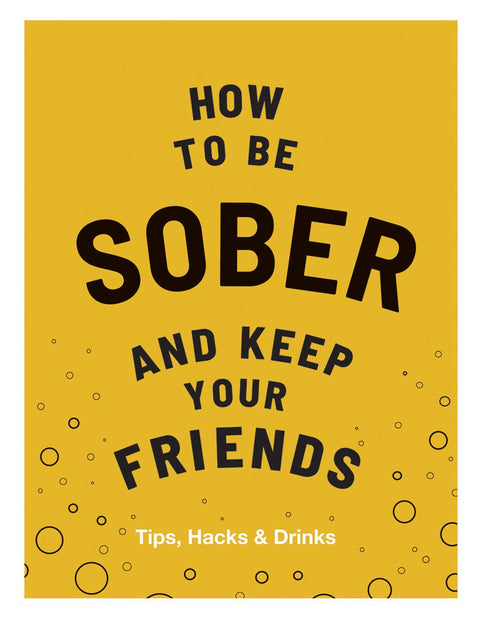 How to Be Sober and Keep Your Friends by Flic Everett