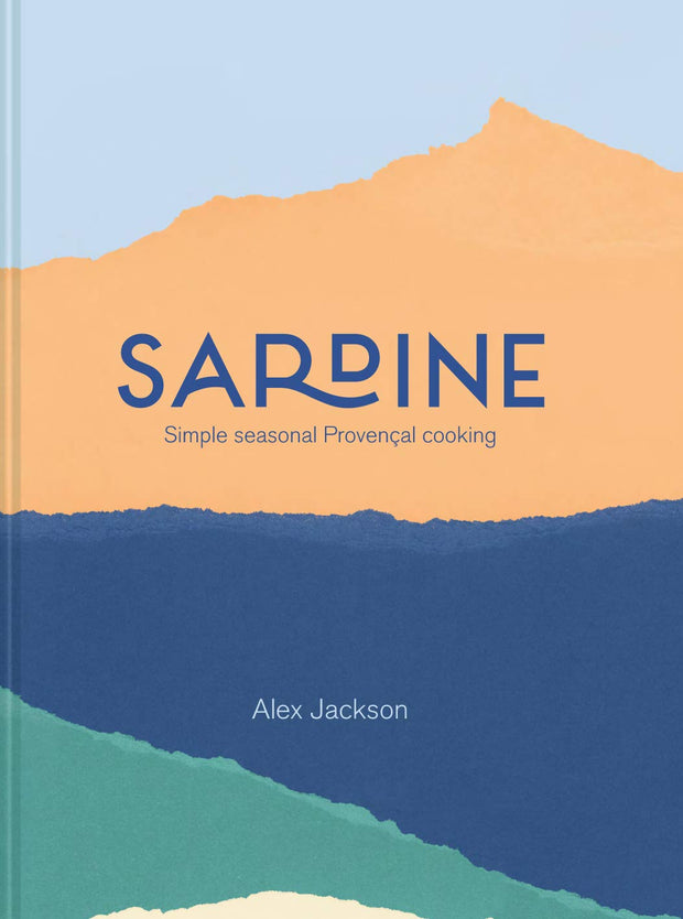 Sardine: Simple, Seasonal, Southern French Cooking