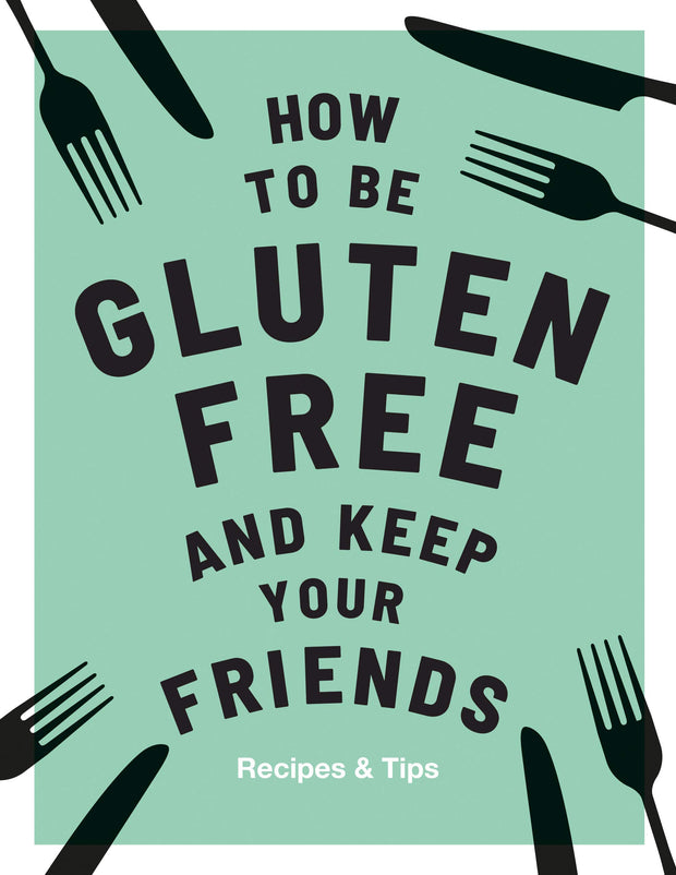 How To be Gluten Free and Keep Your Friends - Anna Barnett