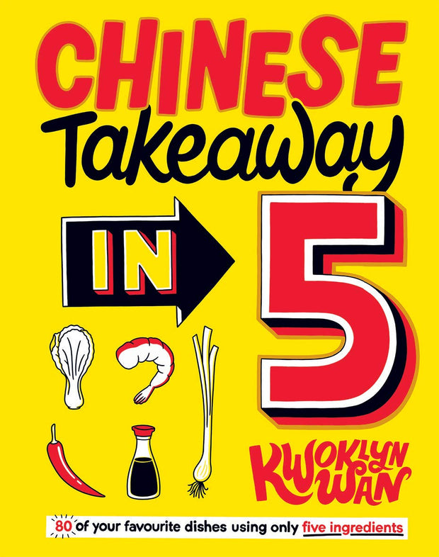 Chinese Takeaway in 5 By Kwoklyn Wan