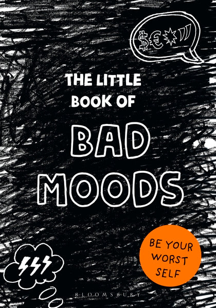 The Little Book Of Bad Moods: Be your Worst Self