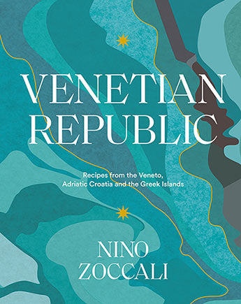 Venetian Republic - Recipes from the Veneto, Adriatic Croatia and the Greek Islands