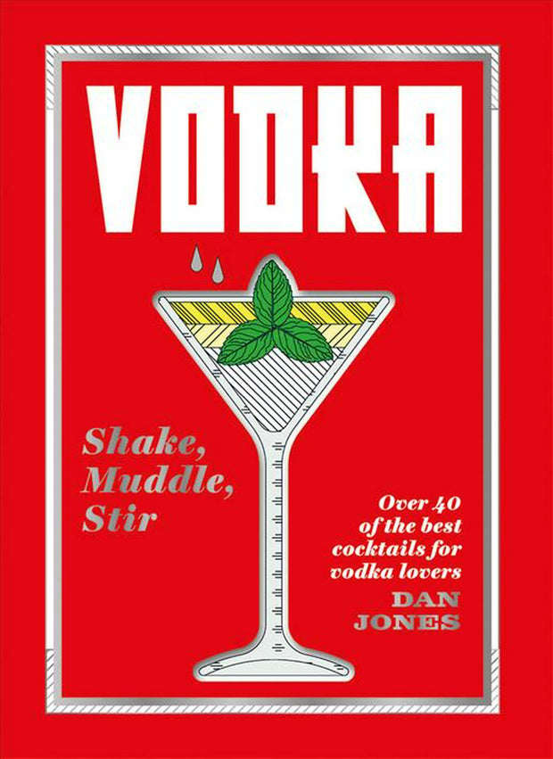 Vodka : Shake, Muddle, Stir
