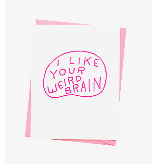 I Like Your Weird Brain Card