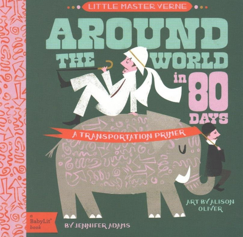 Little Master Verne Around the World in 80 Days: A BabyLit Transportation Primer