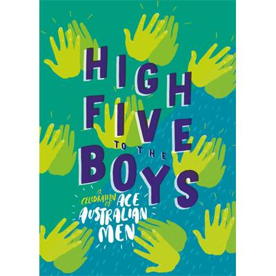 HIGH FIVE TO THE BOYS A Celebration of Ace Australian Men