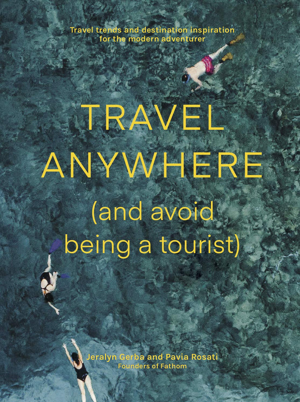 Travel Anywhere (and avoid being a tourist) - Jeralyn Gerba & Pavia Rosati