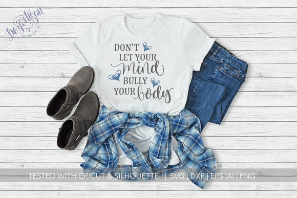 Don't let your mind bully your body SVG | DXF Cricut Silhouette Cut Files