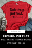 20DZA2017 Nobody is Perfect Premium Cut File SVG for Cricut & Silhouette machines