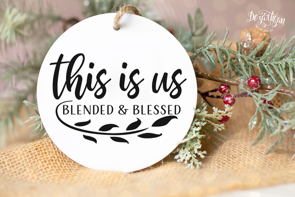 This is us blended and blessed SVG and DXF cut ready files for Cricut & Silhouette
