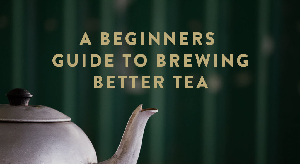 Our Basic Guide to Brewing Better Loose Leaf Tea