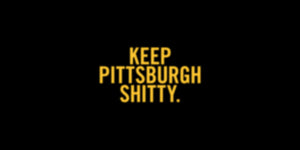 Keep Pittsburgh Shitty
