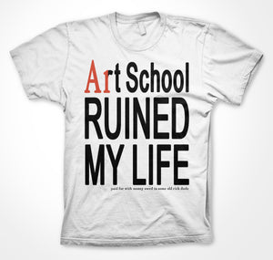 Art School Ruined My Life Shirt