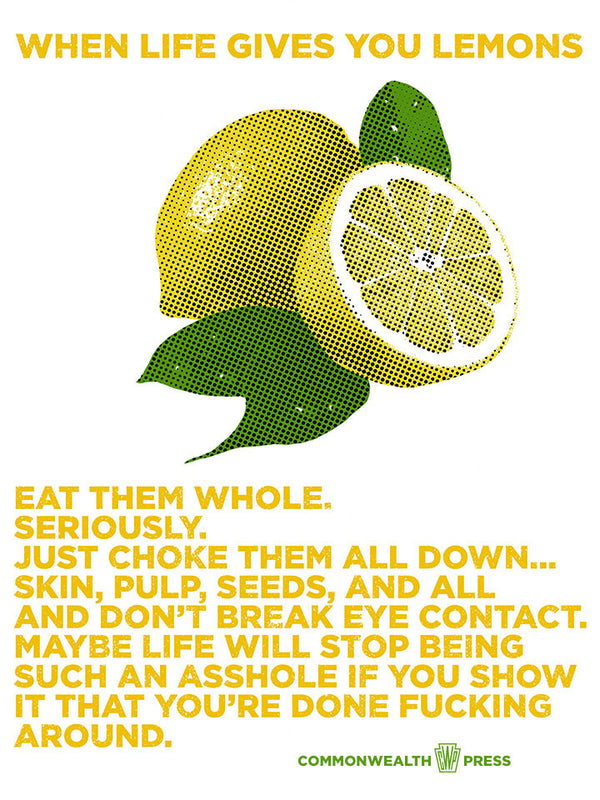 When Life Gives You Lemons Eat Them Whole