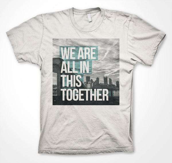 We Are All In This Together tee