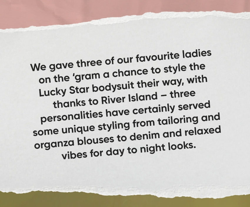We gave three ladies a chance to style the Lucky Star bodysuit, with thanks to River Island.