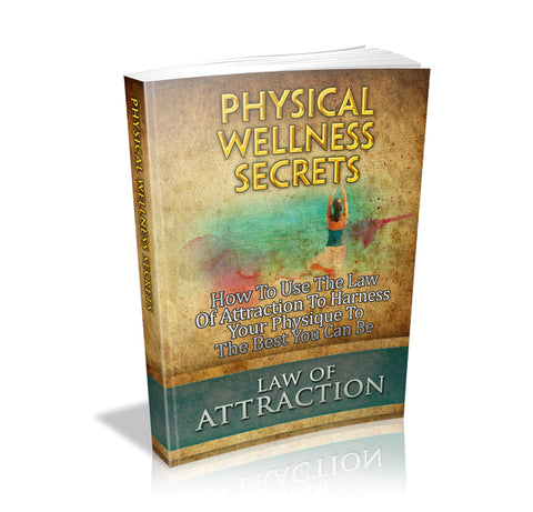 Physical Wellness Secrets: Law of Attraction