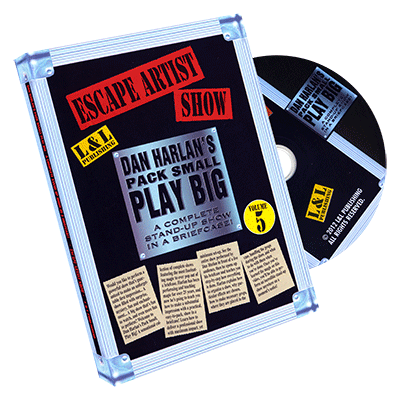 Dan Harlan's Pack Small Play Big - Escape Artist Show (Vol 5)