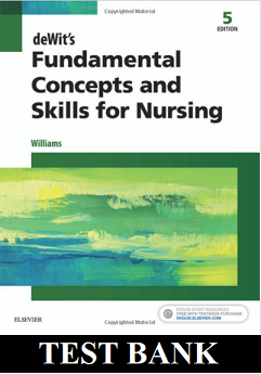 DeWits Fundamental Concepts and Skills for Nursing 5th edition Williams Test Bank