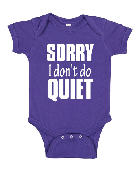 "INFANT ONESIE FOR A SPECIAL BABY... ""SORRY I DON'T DO QUIET"""