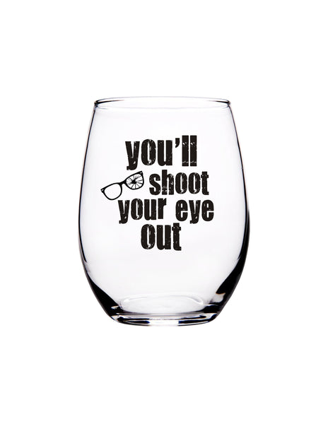 You'll Shoot Your Eye Out 15 oz. Stemless Wine Glass