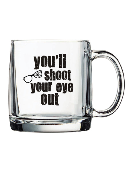 You'll Shoot Your Eye Out Glass Coffee Mug