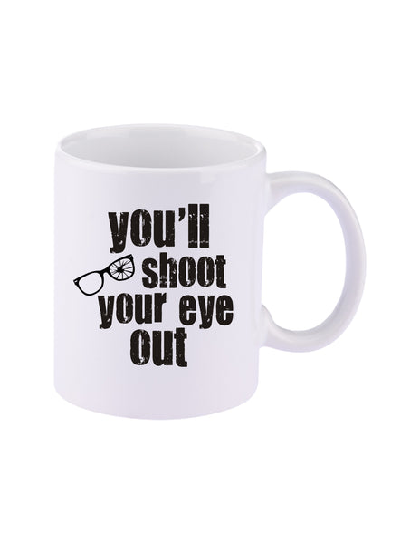 You'll Shoot Your Eye Out White C-Handle Ceramic Coffee Mug