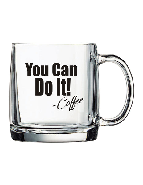 You Can Do It!...Coffee. Glass Coffee Mug