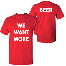 Load image into Gallery viewer, We Want More Beer T Shirt - Red