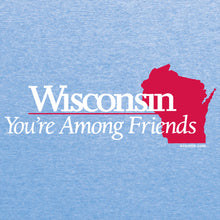 Load image into Gallery viewer, Wisconsin: You're Among Friends Tri-Blend T-shirt - Athletic Blue