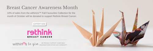 10% of sales from the withinUs™ Fall Favourites Collection for the month of October will be donated to support Rethink Breast Cancer.