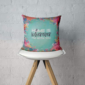 Home Is Wherever Im With You Pillow - Pillows