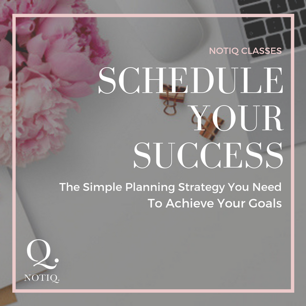 LIVE Class - Schedule Your Success - The Simple Strategy You Need to Achieve Your Goals - NOTIQ