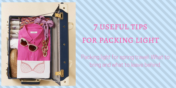 7 Useful Tips for Traveling Light