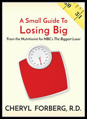 A Small Guide to Losing Big - From the Nutritionist for NBC's The Biggest Loser