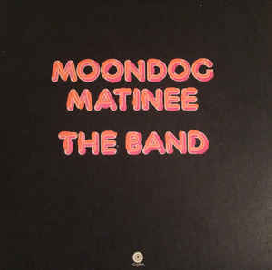 The Band ‎– Moondog Matinee  (1973)