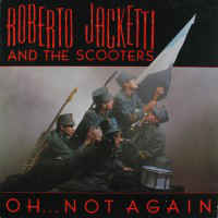 Roberto Jacketti And The Scooters* ‎– Oh... Not Again  (1985)