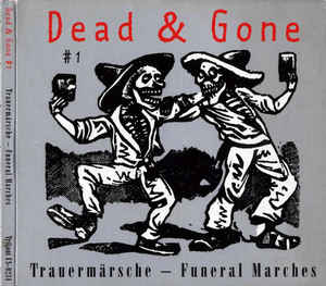 Various ‎– Dead & Gone #1: Trauermärsche - Funeral Marches  (1997)