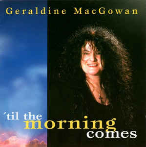 Geraldine MacGowan ‎– 'Til The Morning Comes  (1996)