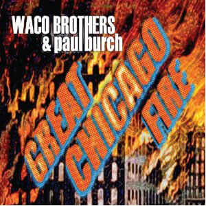 The Waco Brothers & Paul Burch ‎– Great Chicago Fire  (2012)